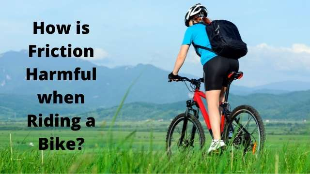 how is friction harmful when riding a bike
